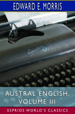 Austral English, Volume III (Esprios Classics)