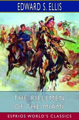 The Riflemen of the Miami (Esprios Classics)