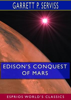 Edison's Conquest of Mars (Esprios Classics)