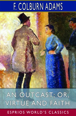 An Outcast; or, Virtue and Faith (Esprios Classics)