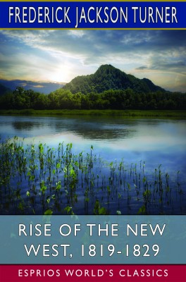 Rise of the New West, 1819-1829 (Esprios Classics)