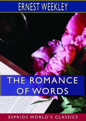 The Romance of Words (Esprios Classics)