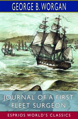 Journal of a First Fleet Surgeon (Esprios Classics)