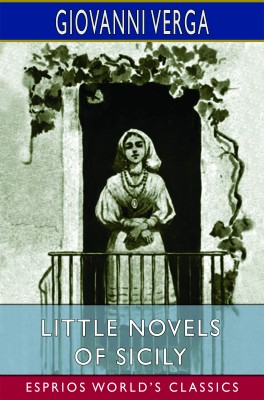 Little Novels of Sicily (Esprios Classics)