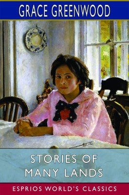 Stories of Many Lands (Esprios Classics)