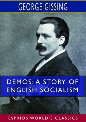 Demos: A Story of English Socialism (Esprios Classics)