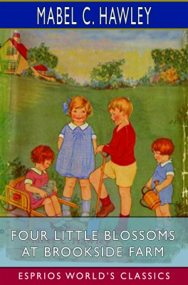 Four Little Blossoms at Brookside Farm (Esprios Classics)