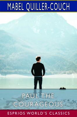 Paul the Courageous (Esprios Classics)
