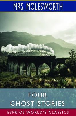 Four Ghost Stories (Esprios Classics)