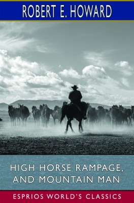 High Horse Rampage, and Mountain Man (Esprios Classics)