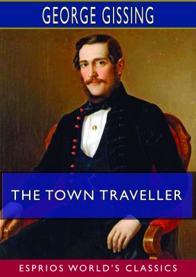 The Town Traveller (Esprios Classics)