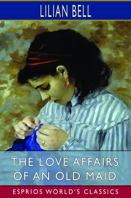 The Love Affairs of an Old Maid (Esprios Classics)