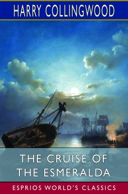The Cruise of the Esmeralda (Esprios Classics)