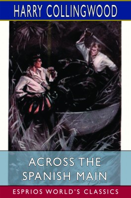 Across the Spanish Main (Esprios Classics)