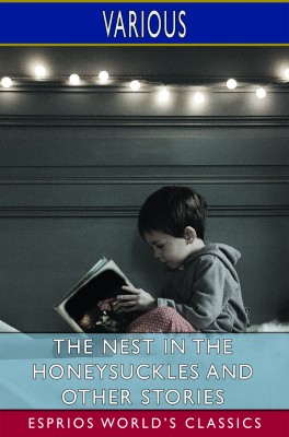 The Nest in the Honeysuckles and Other Stories (Esprios Classics)