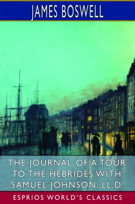 The Journal of a Tour to the Hebrides with Samuel Johnson, LL.D. (Esprios Classics)