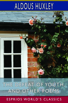 The Defeat of Youth, and Other Poems (Esprios Classics)