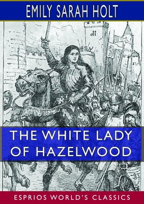 The White Lady of Hazelwood (Esprios Classics)
