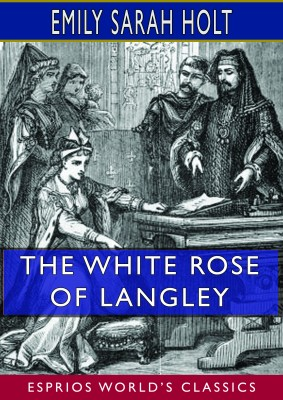 The White Rose of Langley (Esprios Classics)
