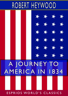 A Journey to America in 1834 (Esprios Classics)