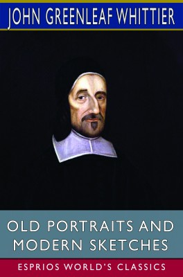 Old Portraits and Modern Sketches (Esprios Classics)