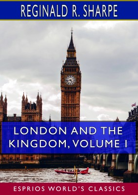 London and the Kingdom, Volume I (Esprios Classics)