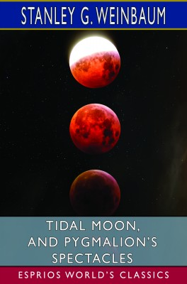 Tidal Moon, and Pygmalion's Spectacles (Esprios Classics)