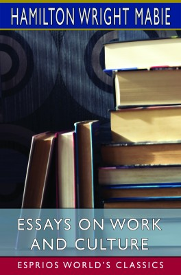 Essays on Work and Culture (Esprios Classics)