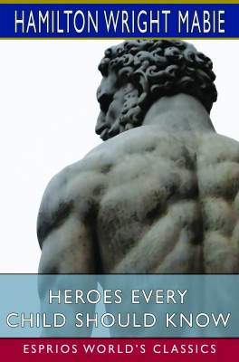 Heroes Every Child Should Know (Esprios Classics)