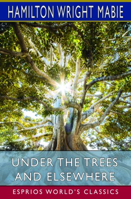 Under the Trees and Elsewhere (Esprios Classics)