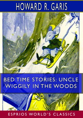 Bed Time Stories: Uncle Wiggily in the Woods (Esprios Classics)