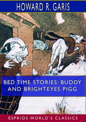 Bed Time Stories: Buddy and Brighteyes Pigg (Esprios Classics)