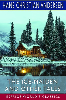 The Ice-Maiden and Other Tales (Esprios Classics)