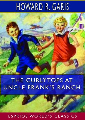 The Curlytops at Uncle Frank's Ranch  (Esprios Classics)