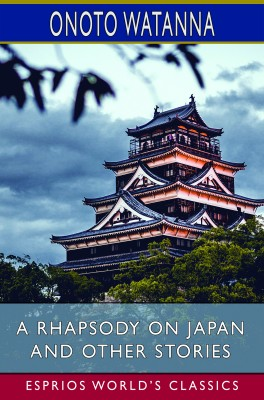 A Rhapsody on Japan and Other Stories (Esprios Classics)