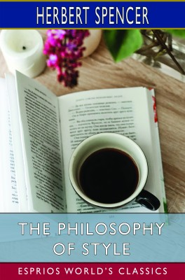 The Philosophy of Style (Esprios Classics)