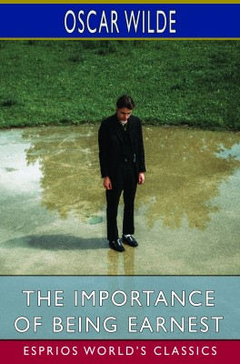 The Importance of Being Earnest (Esprios Classics)