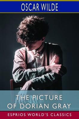 The Picture of Dorian Gray (Esprios Classics)