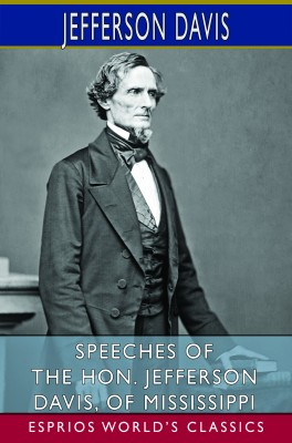 Speeches of the Hon. Jefferson Davis, of Mississippi (Esprios Classics)