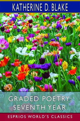 Graded Poetry: Seventh Year (Esprios Classics)