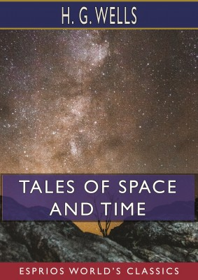 Tales of Space and Time (Esprios Classics)
