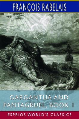 Gargantua and Pantagruel, Book 1 (Esprios Classics)