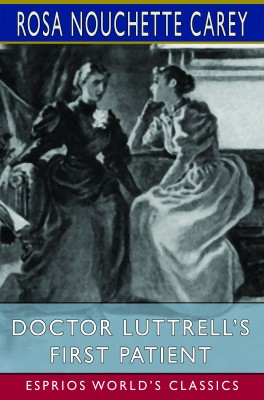 Doctor Luttrell's First Patient (Esprios Classics)