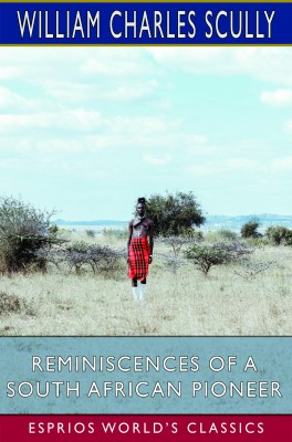 Reminiscences of a South African Pioneer (Esprios Classics)