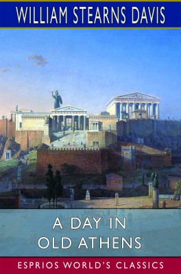 A Day in Old Athens (Esprios Classics)