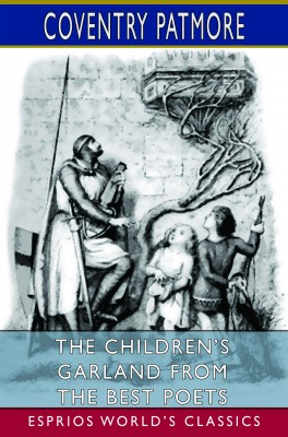 The Children's Garland From the Best Poets (Esprios Classics)