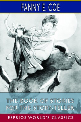 The Book of Stories for the Story-Teller (Esprios Classics)
