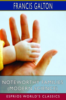 Noteworthy Families (Modern Science) (Esprios Classics)