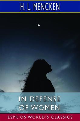 In Defense of Women (Esprios Classics)