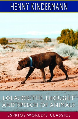 Lola; or, The Thought and Speech of Animals (Esprios Classics)